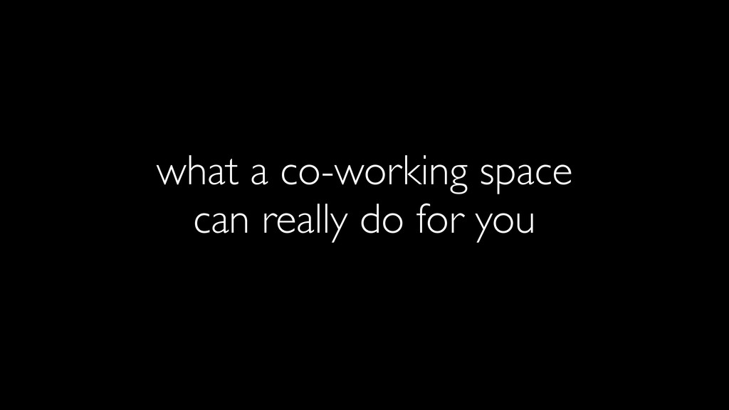 what a co-working space can really do for you