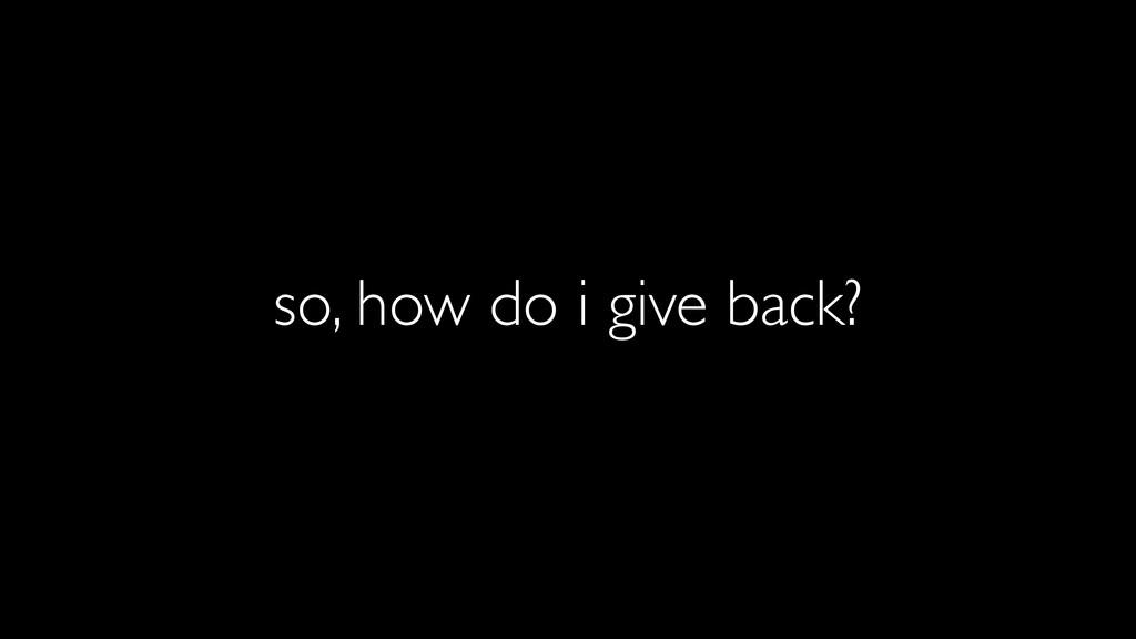 so, how do i give back?