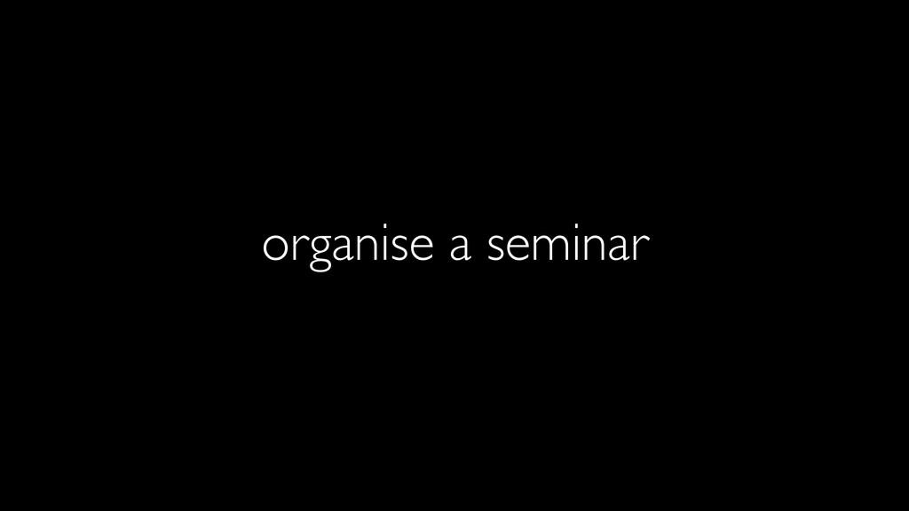 organise a seminar
