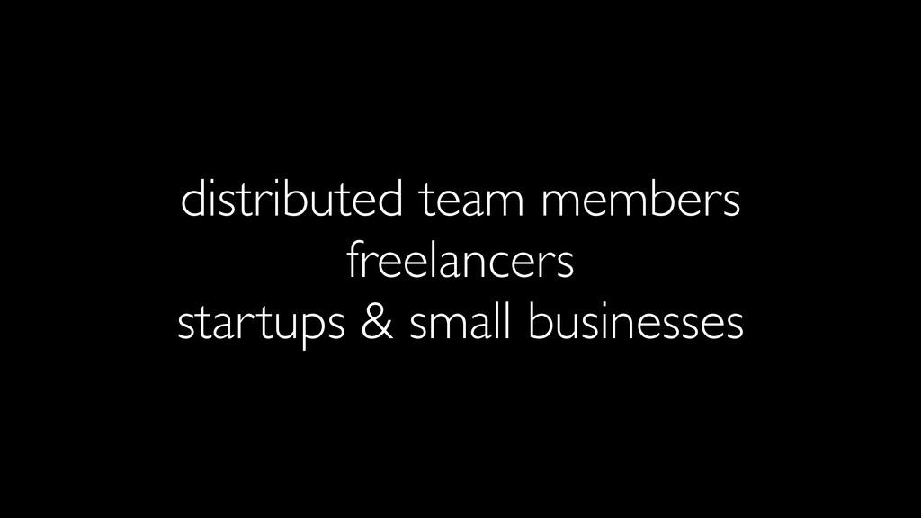 distributed team members freelancers startups &...