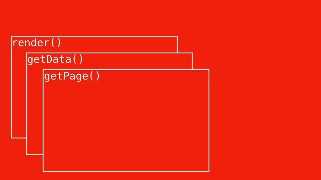 render() getData() getPage()