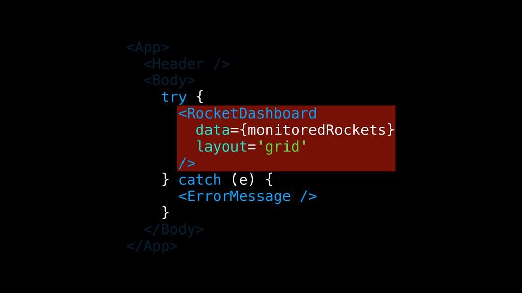<App> <Header /> <Body> try { <RocketDashboard ...