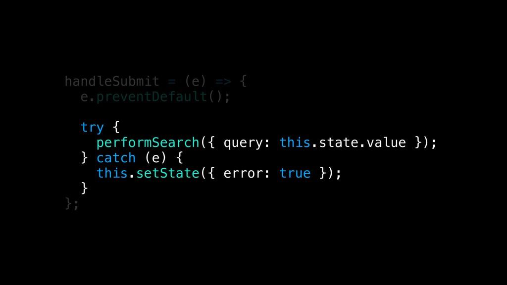 handleSubmit = (e) => { e.preventDefault(); try...