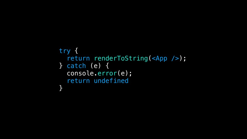 try { return renderToString(<App />); } catch (...