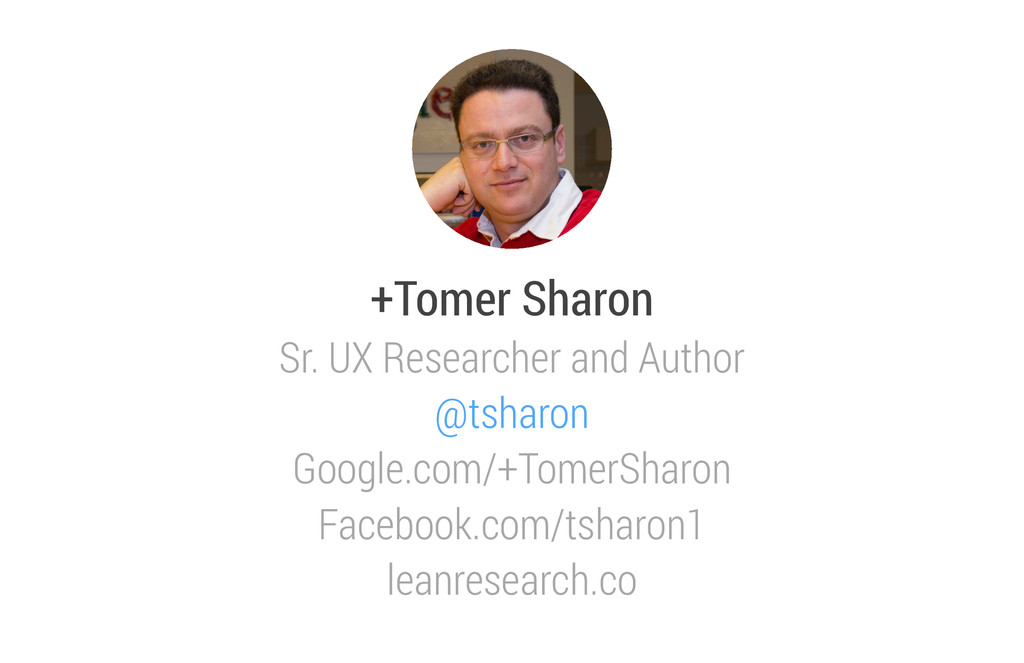 +Tomer Sharon Sr. UX Researcher and Author @tsh...