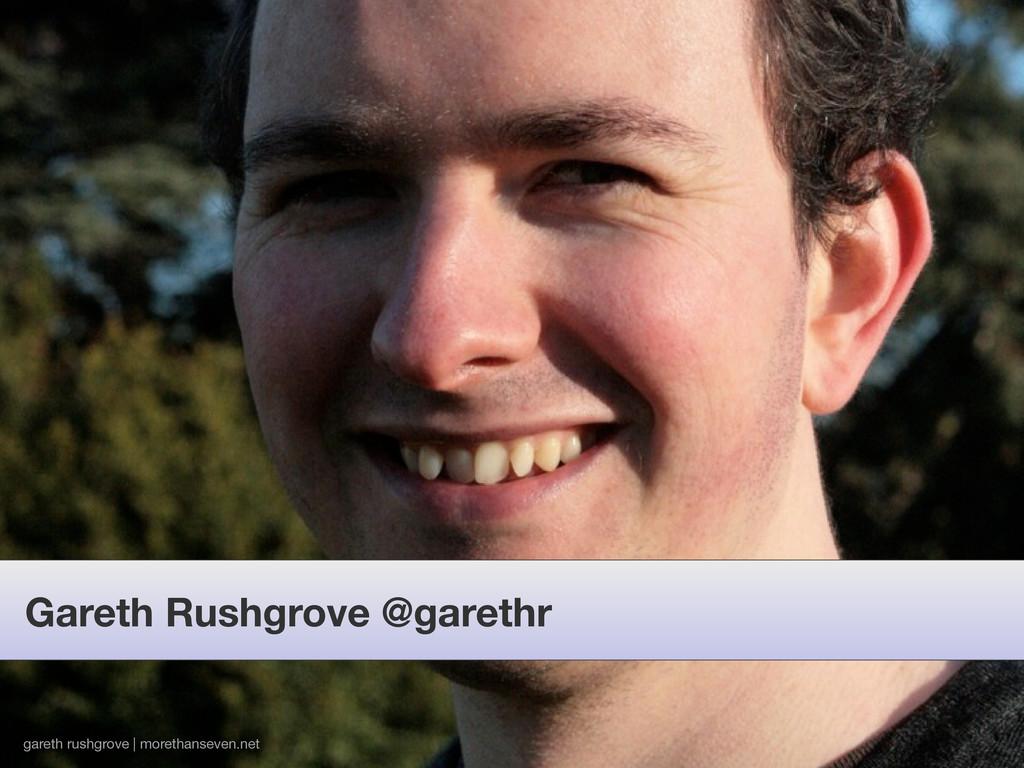 Gareth Rushgrove @garethr gareth rushgrove | mo...
