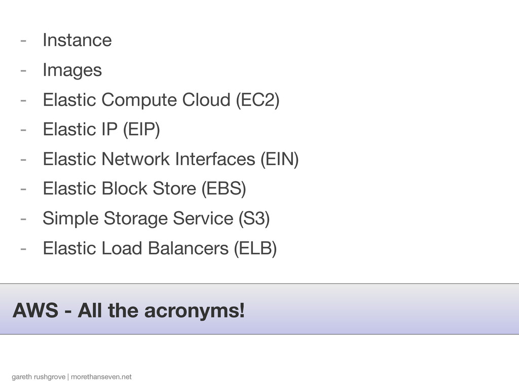 AWS - All the acronyms! gareth rushgrove | more...