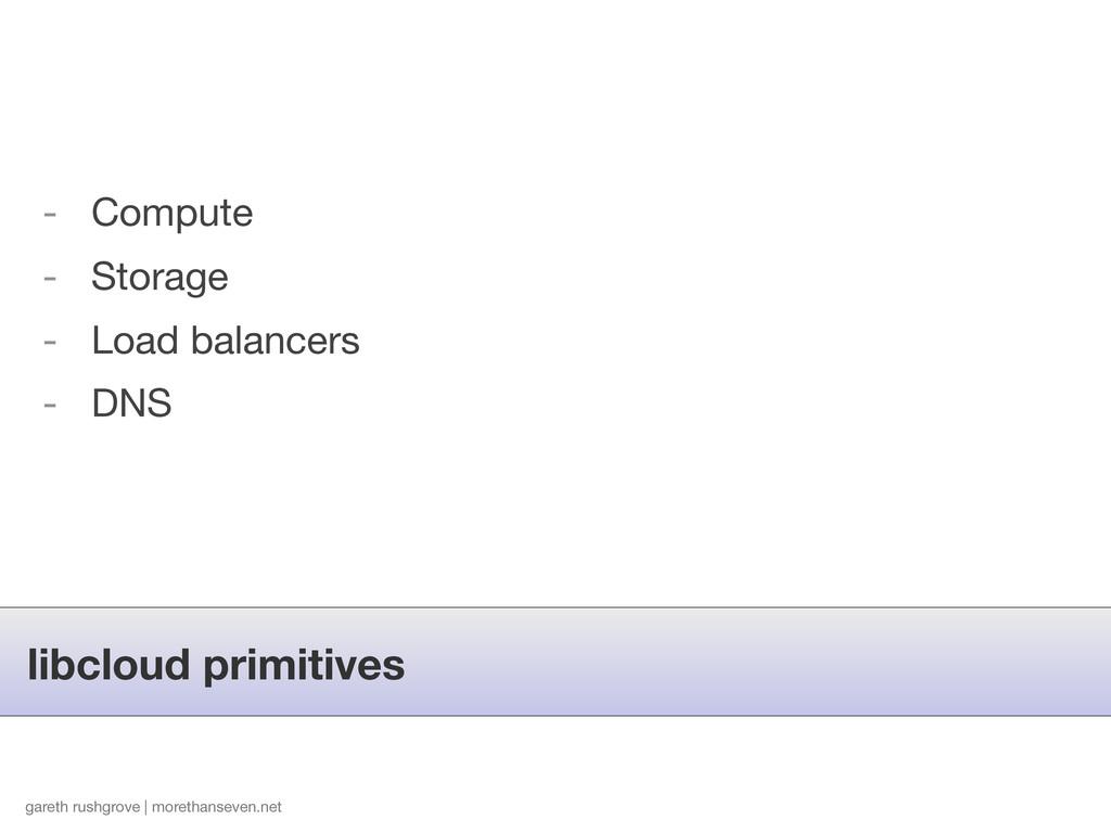 libcloud primitives gareth rushgrove | morethan...