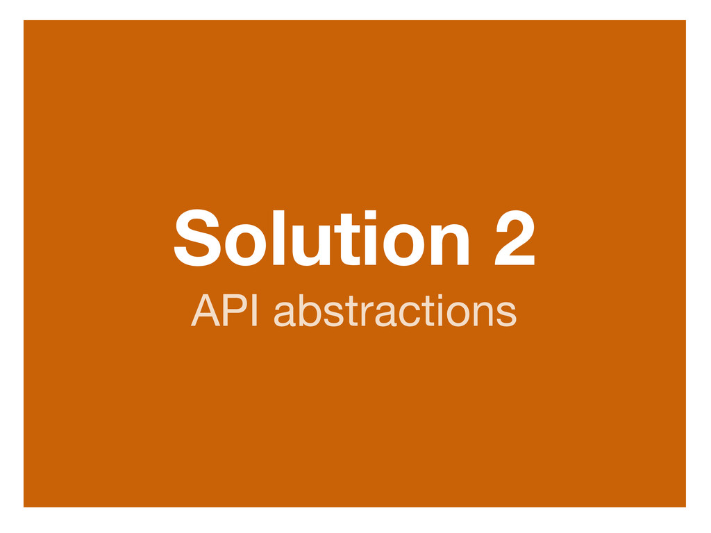 Solution 2 API abstractions http://www.flickr.co...