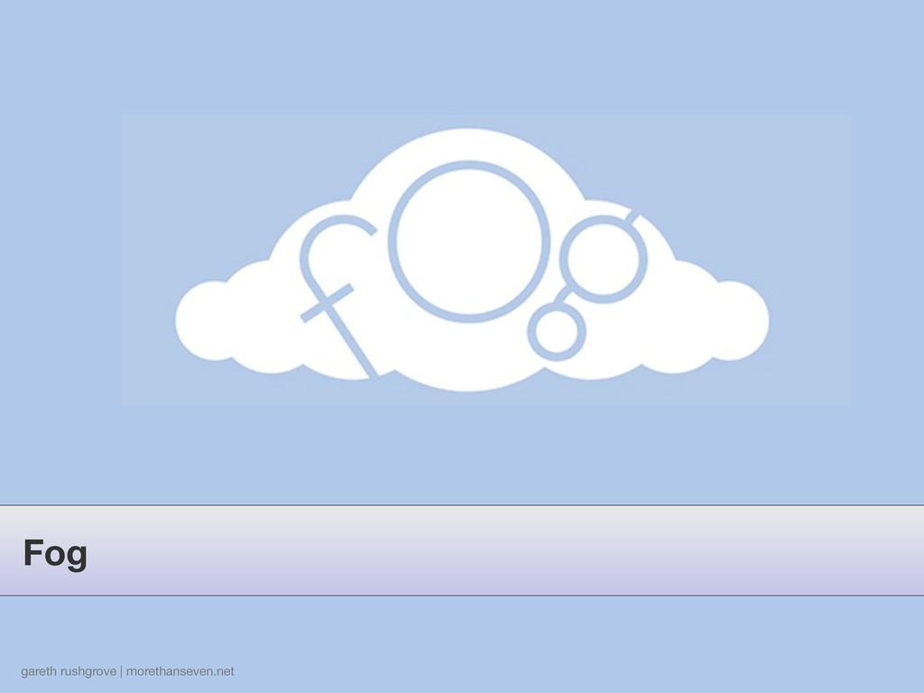 gareth rushgrove | morethanseven.net Fog