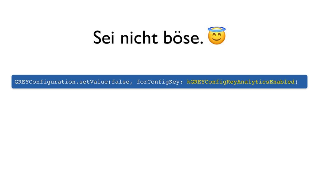 GREYConfiguration.setValue(false, forConfigKey:...