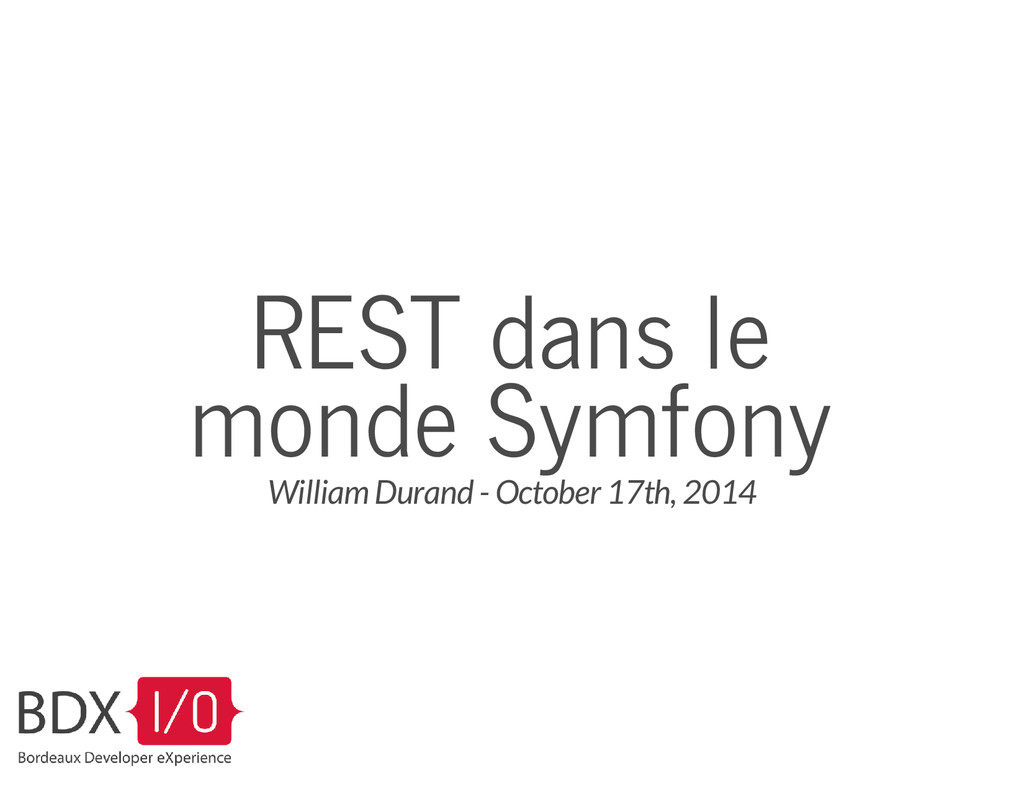 REST dans le monde Symfony William Durand - Oct...