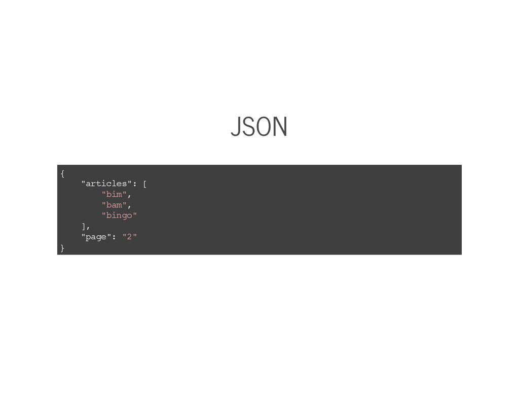 "JSON { ""articles"": [ ""bim"", ""bam"", ""bingo"" ], ""..."