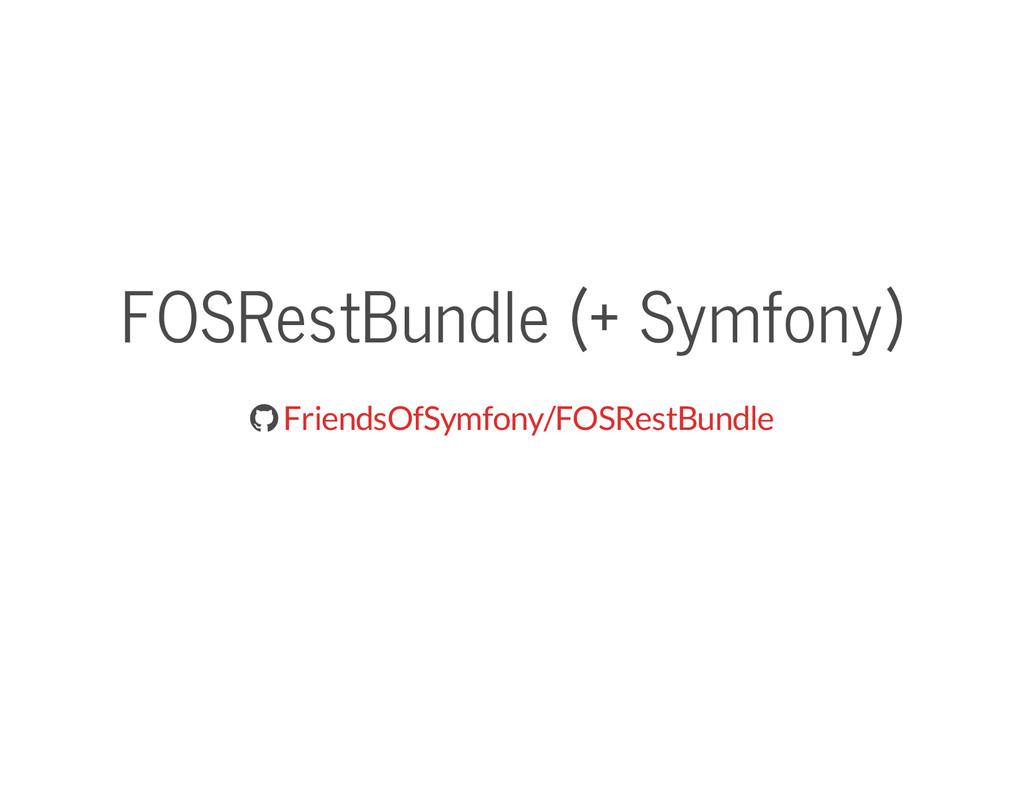 FOSRestBundle (+ Symfony)  FriendsOfSymfony/FO...