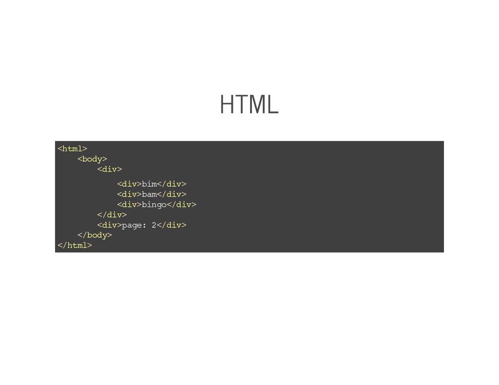 HTML <html> <body> <div> <div>bim</div> <div>ba...