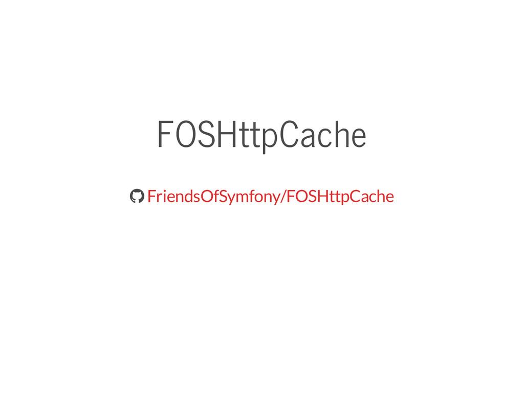 FOSHttpCache  FriendsOfSymfony/FOSHttpCache
