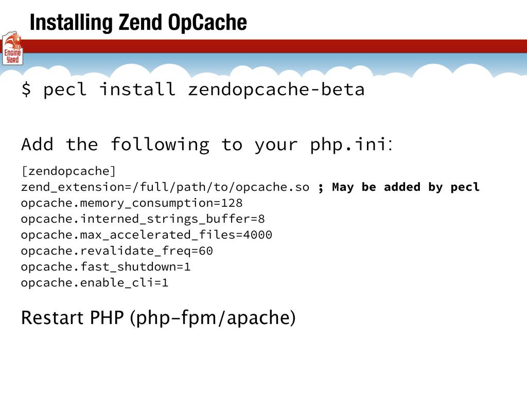 Installing Zend OpCache $ pecl install zendopca...