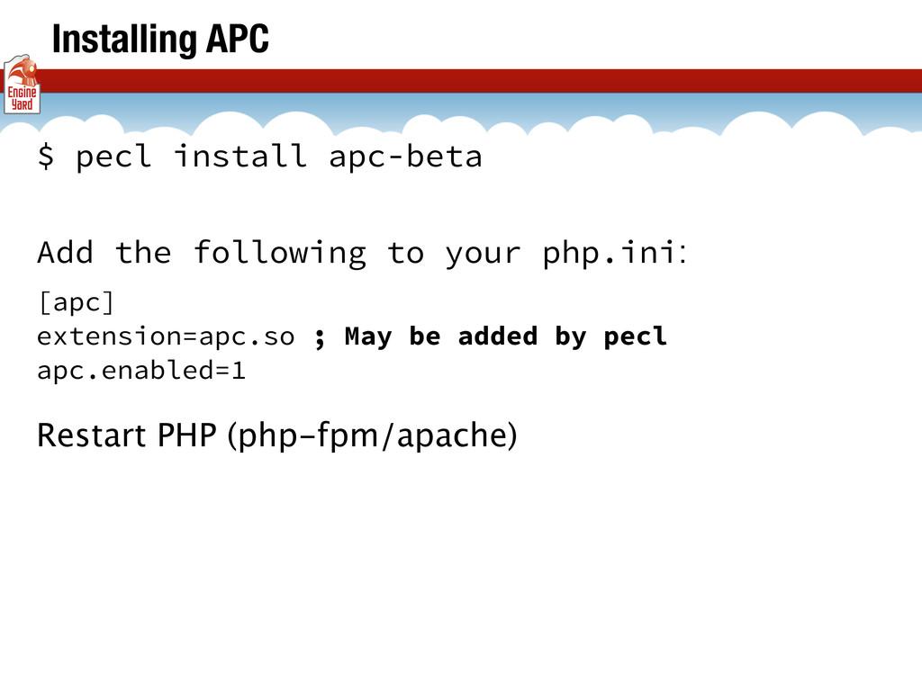 Installing APC $ pecl install apc-beta Add the ...