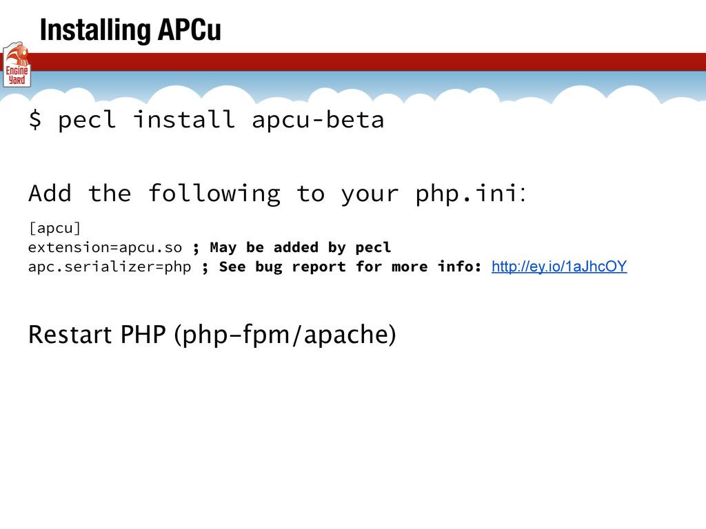 Installing APCu $ pecl install apcu-beta Add th...