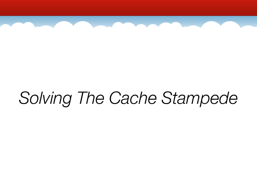 Solving The Cache Stampede