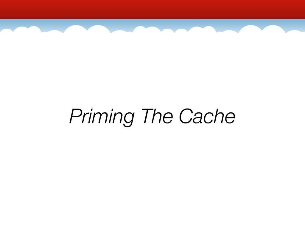 Priming The Cache