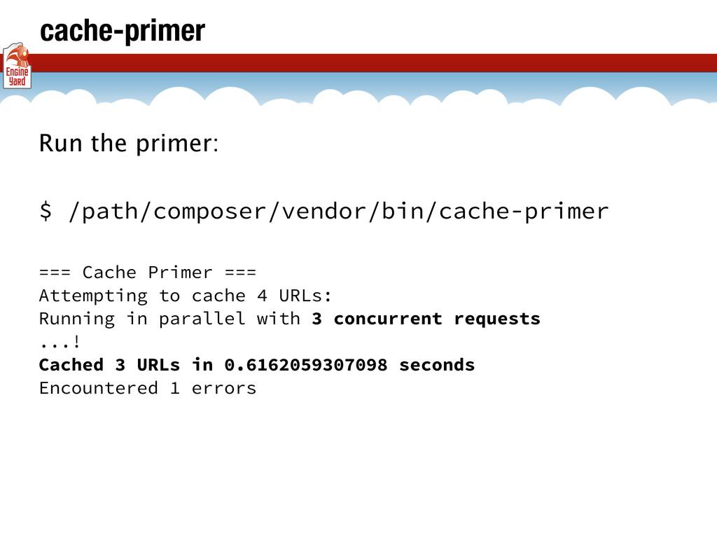 cache-primer Run the primer: $ /path/composer/v...