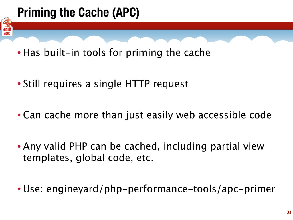 Priming the Cache (APC) • Has built-in tools fo...