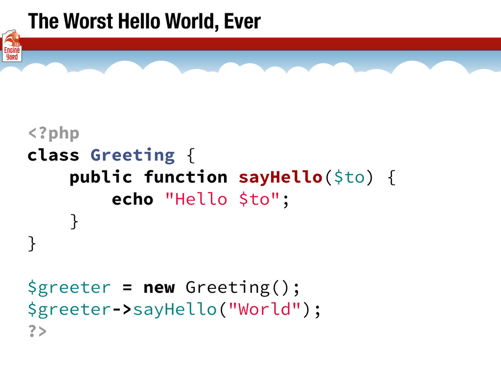 The Worst Hello World, Ever <?php class Greetin...