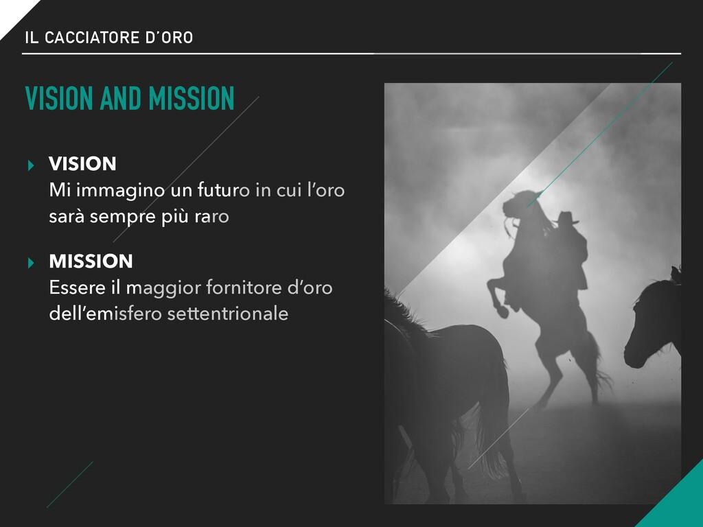 IL CACCIATORE D'ORO VISION AND MISSION ▸ VISION...