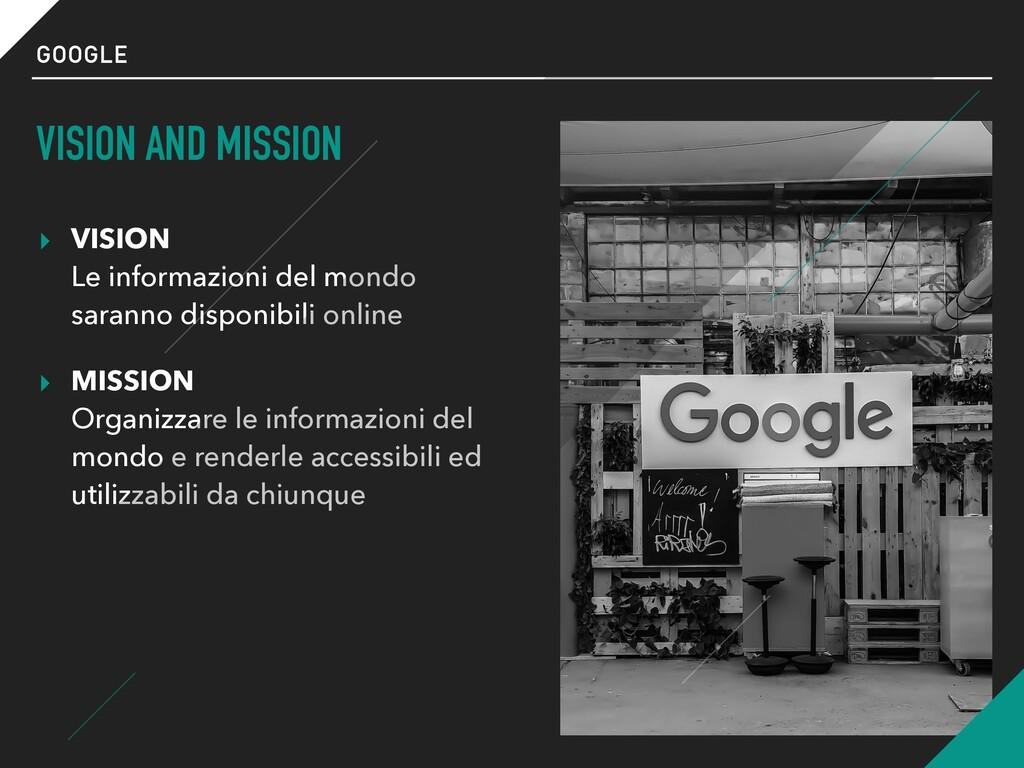 GOOGLE VISION AND MISSION ▸ VISION Le informaz...