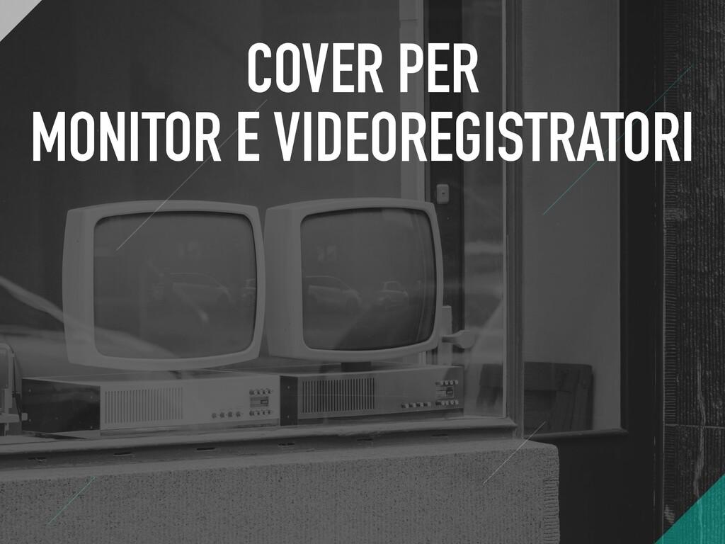 COVER PER MONITOR E VIDEOREGISTRATORI
