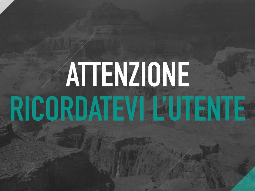 ATTENZIONE RICORDATEVI L'UTENTE