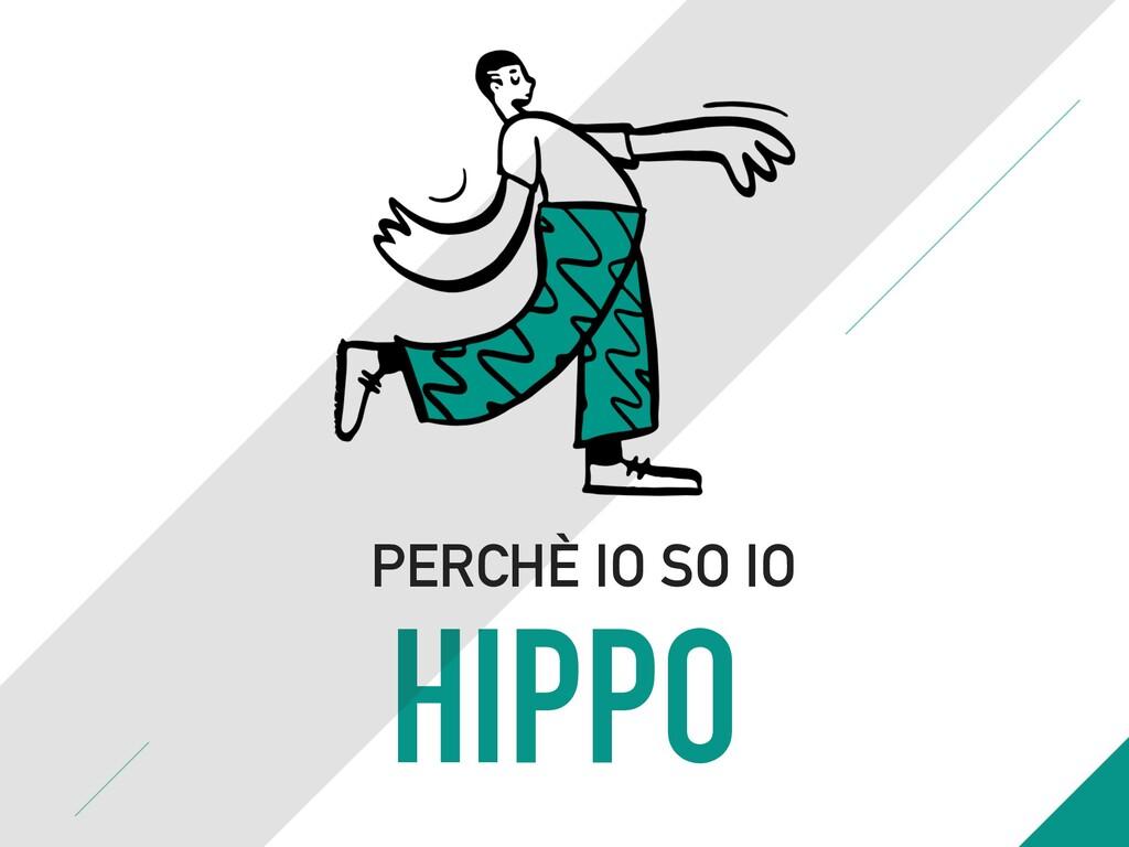 HIPPO PERCHÈ IO SO IO