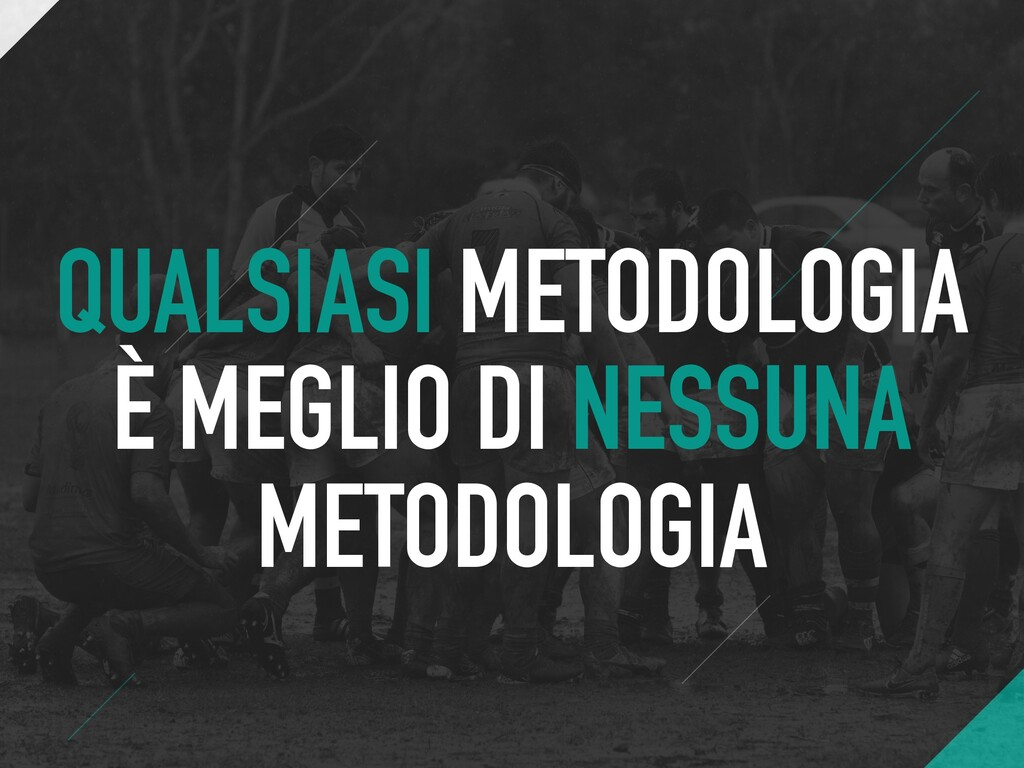 QUALSIASI METODOLOGIA È MEGLIO DI NESSUNA METOD...