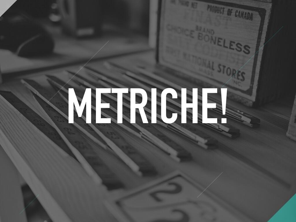 METRICHE!