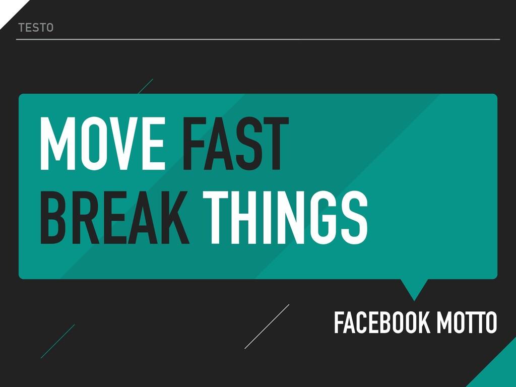 MOVE FAST BREAK THINGS FACEBOOK MOTTO TESTO
