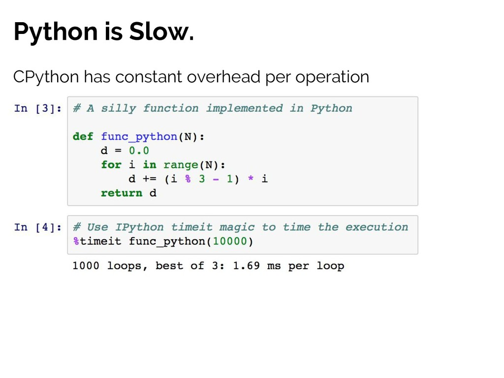 Python is Slow. CPython has constant overhead p...