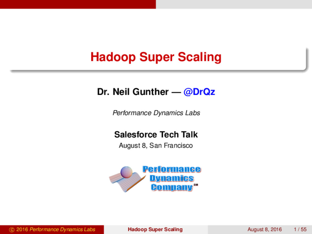 Hadoop Super Scaling Dr. Neil Gunther — @DrQz P...