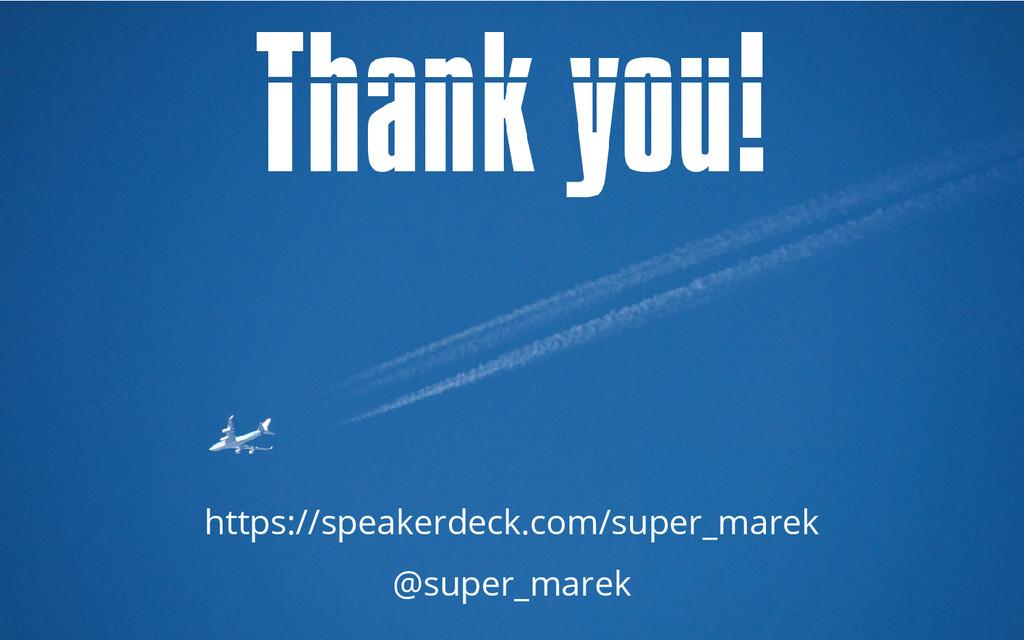 https://speakerdeck.com/super_marek @super_marek