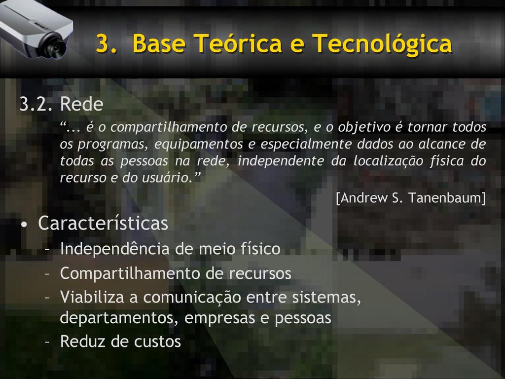 "3. Base Teórica e Tecnológica 3.2. Rede ""... é..."