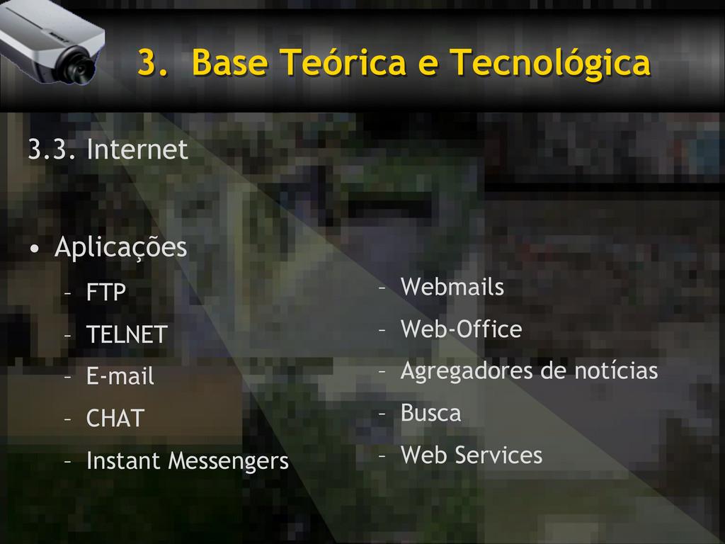 3. Base Teórica e Tecnológica 3.3. Internet •...