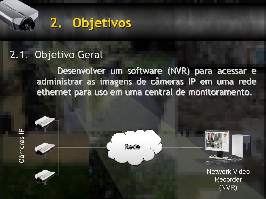 2. Objetivos 2.1. Objetivo Geral Desenvolver u...