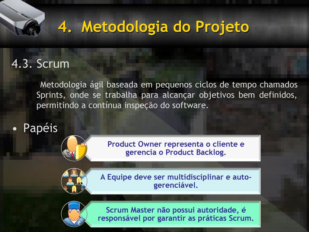 4. Metodologia do Projeto 4.3. Scrum Metodolog...