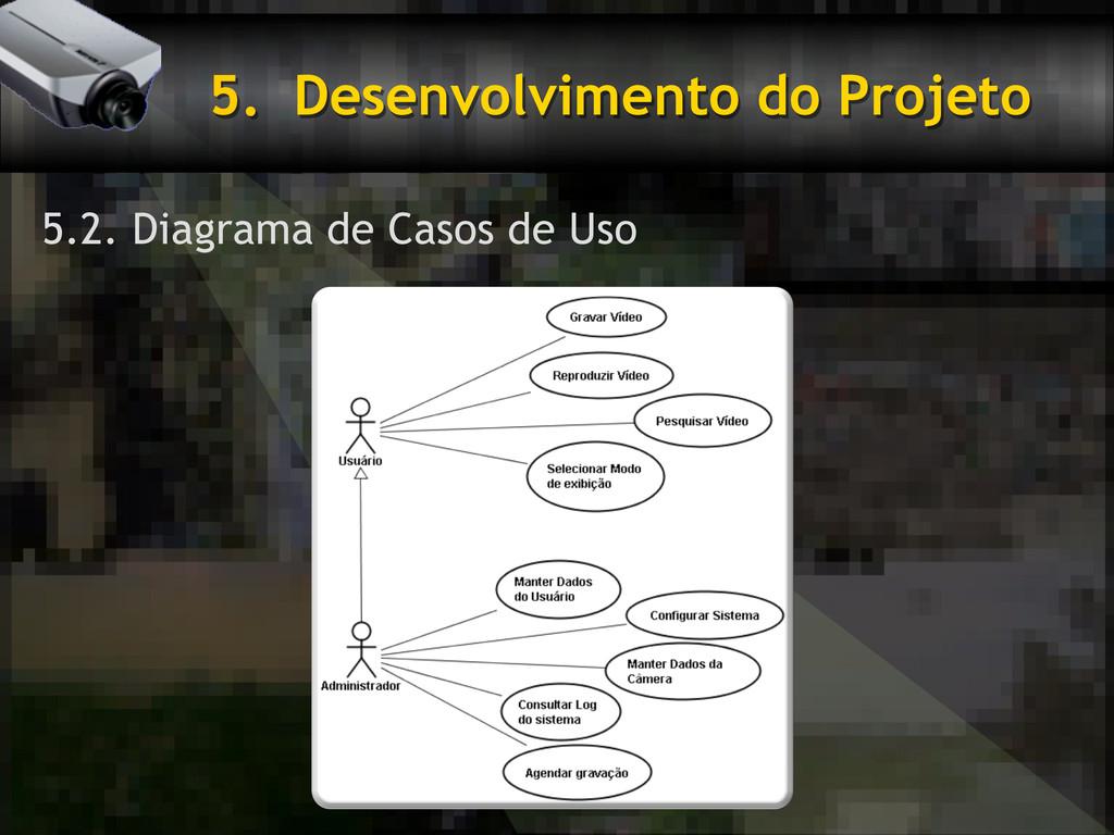 5. Desenvolvimento do Projeto 5.2. Diagrama de...
