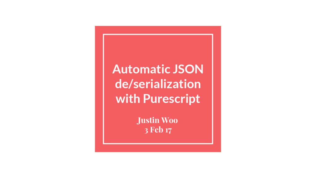 Automatic JSON de/serialization with Purescript...