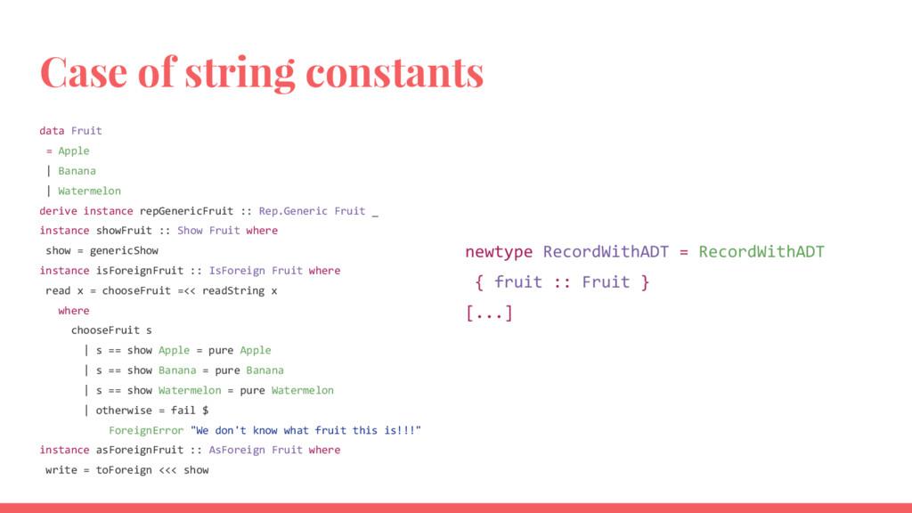 Case of string constants data Fruit = Apple | B...