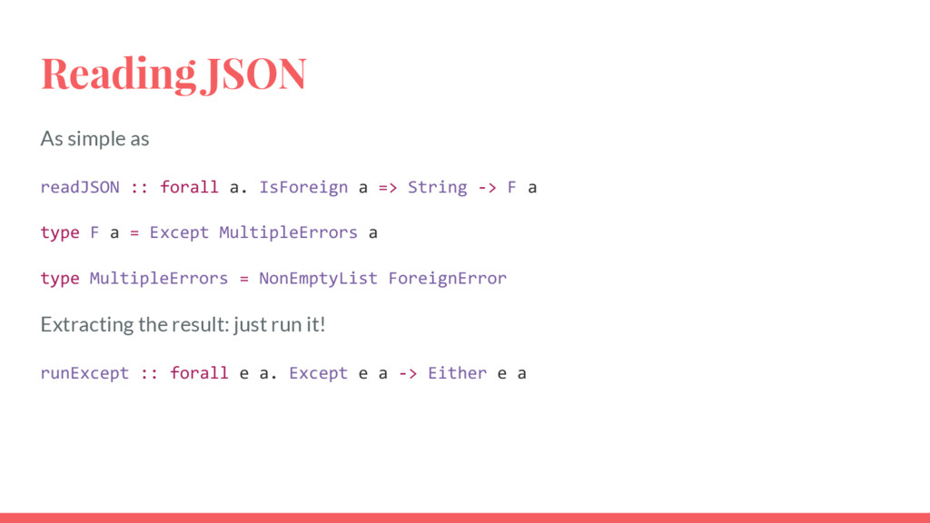 Reading JSON As simple as readJSON :: forall a....