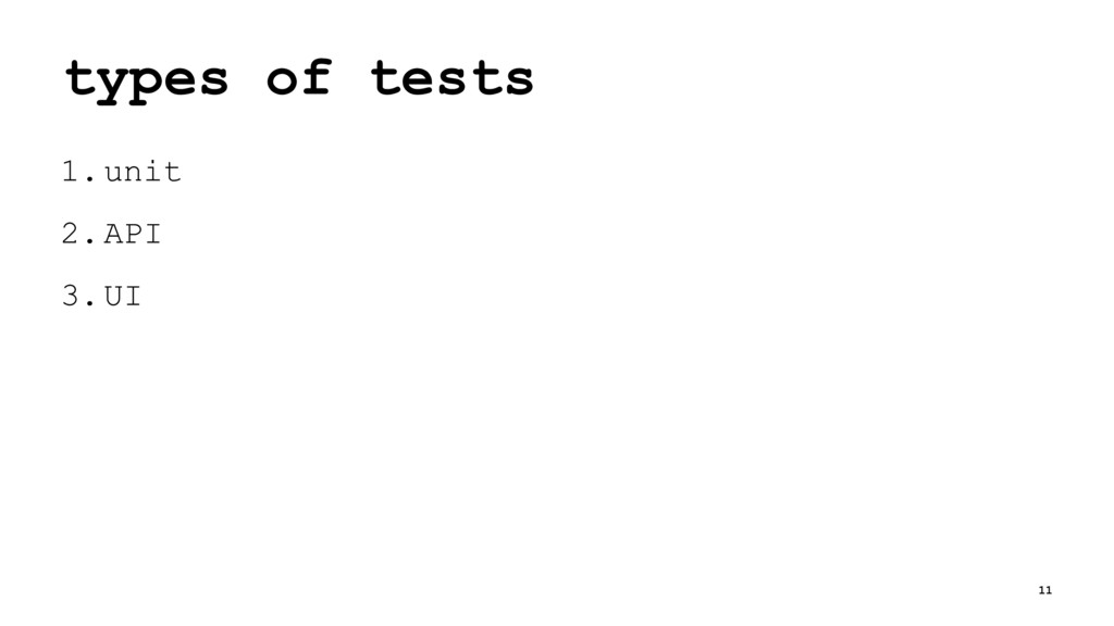 types of tests 1.unit 2.API 3.UI 11