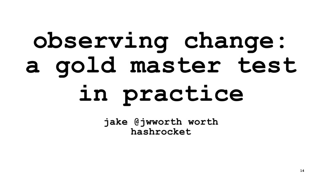 observing change: a gold master test in practic...