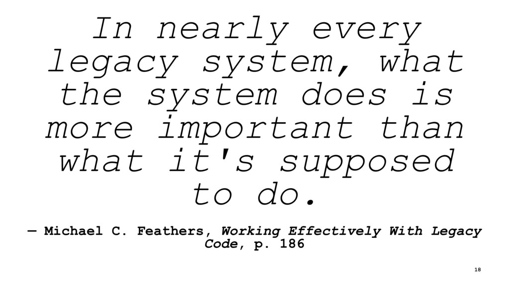 In nearly every legacy system, what the system ...